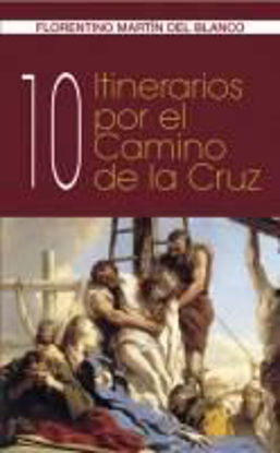 10 ITINERARIOS POR EL CAMINO DE LA CRUZ