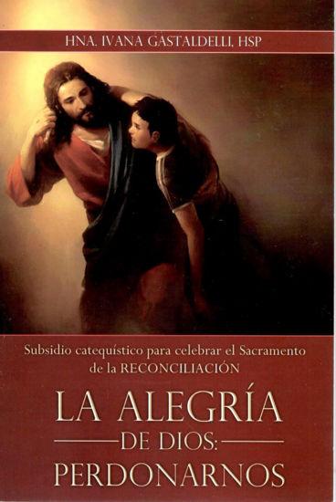 ALEGRIA DE DIOS PERDONARNOS