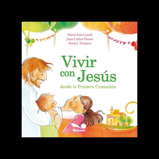 VIVIR CON JESUS DESDE LA PRIMERA COMUNION (BONUM)