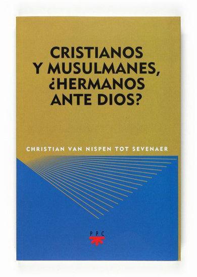 CRISTIANOS Y MUSULMANES HERMANOS ANTE DIOS