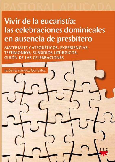 VIVIR DE LA EUCARISTIA LAS CELEBRACIONES DOMINICALES EN AUSENCIA DE PRESBITERO