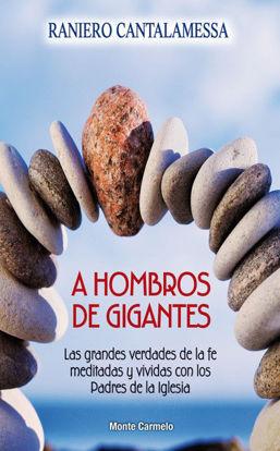 Picture of A HOMBROS DE GIGANTES (MONTE CARMELO)  Las Grandes Verdades de la Fe Meditadas y Vividas con los Padres de la Iglesia
